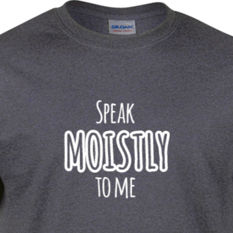 T-Shirt - 'Speak Moistly to Me'