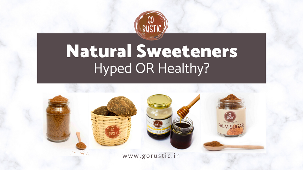 Natural Sweeteners : Hyped OR Healthy?