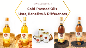 Cold-Pressed Oils, their Benefits and Differences