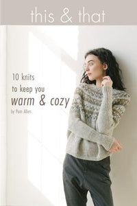 This & That - 10 knits to keep you warm & cozy by Pam Allen