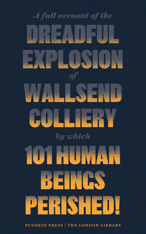 THE DREADFUL EXPLOSION OF WALLSEND COLLIERY BY WHICH 101 HUMAN BEINGS PERISHED!
