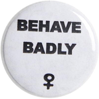 White button badge with 'Behave Badly' motto. From the Rising Tide exhibition at Cambridge University Library, brought to you by CuratingCambridge.com