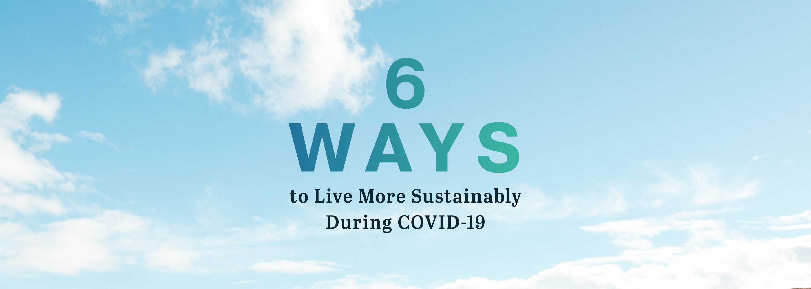 6 ways to live more sustainably during covid-19