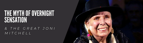 Joni Mitchell & The Myth of Overnight Sensation