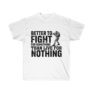 Better To Fight For Something Than Live For Nothing - White Tshirt - sociallion