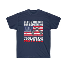 Load image into Gallery viewer, Better To Fight For Something Than Live For Nothing - Unisex Ultra Cotton Tee - sociallion