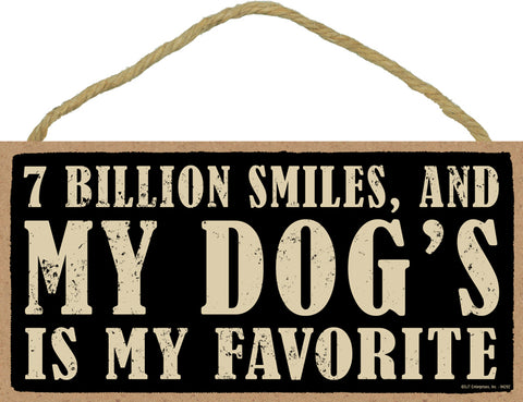 Words Of Wisdom 7 Billion Smiles And My Dog's Is My Favorite Wood Sign