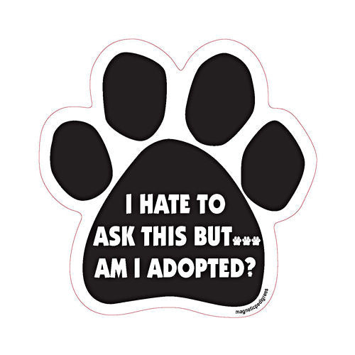I Hate To Ask But...Am I Adopted? Paw Magnet