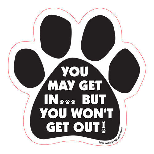 You May Get In But You Won't Get Out Dog Paw Magnet