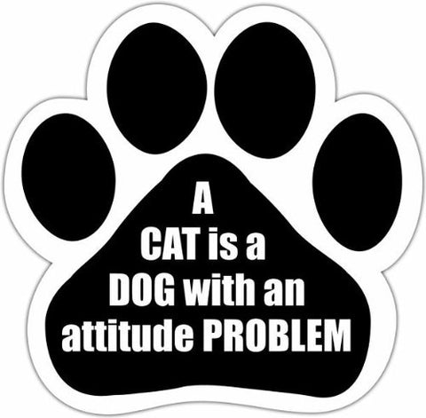 A Cat Is A Dog With An Attitude Problem Paw Magnet