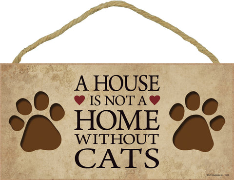 A House Is Not A Home Without Cats Wood Dog Sign