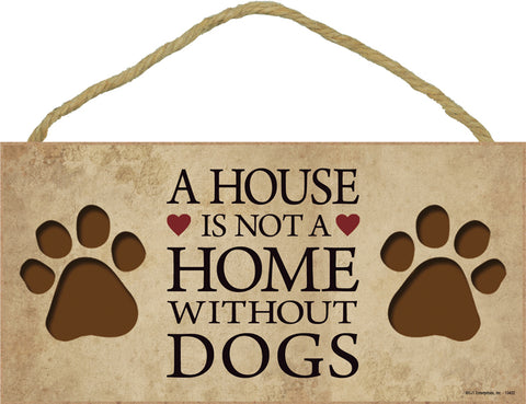 A House Is Not A Home Without Dogs Wood Dog Sign