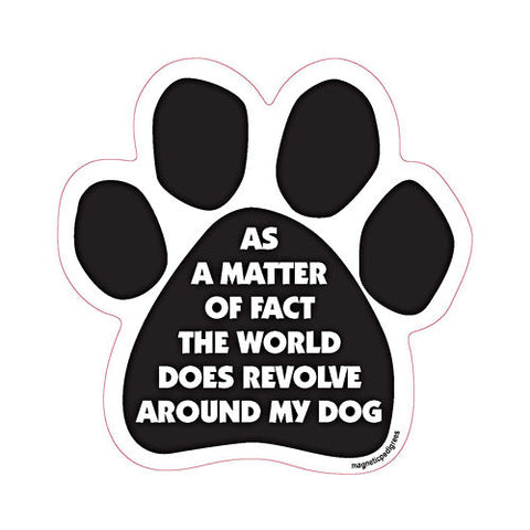 As A Matter Of Fact The World Does Revolve Around My Dog Paw Magnet