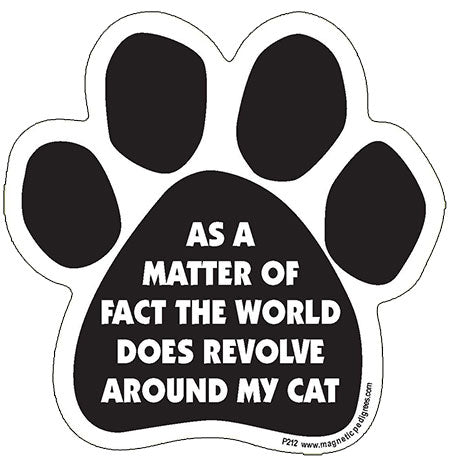 As A Matter Of Fact The World Does Revolve Around My Cat Paw Magnet