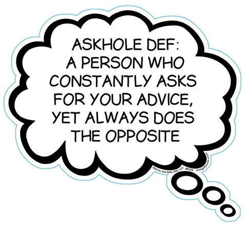Askhole Def: A Person Who Constantly Asks For Your Advice, Yet Always Does The Opposite Brain Fart Car Magnet