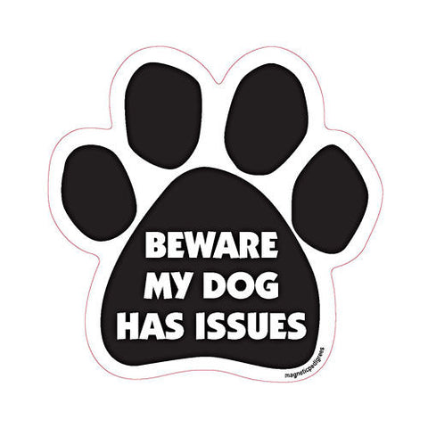 Beware My Dog Has Issues Dog Paw Magnet