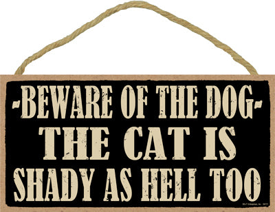 Words Of Wisdom Beware Of The Dog. The Cat Is Shady As Hell Too Wood Sign