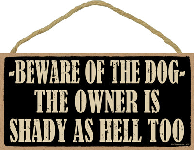 Words Of Wisdom Beware Of The Dog. The Owner Is Shady As Hell Too Wood Sign
