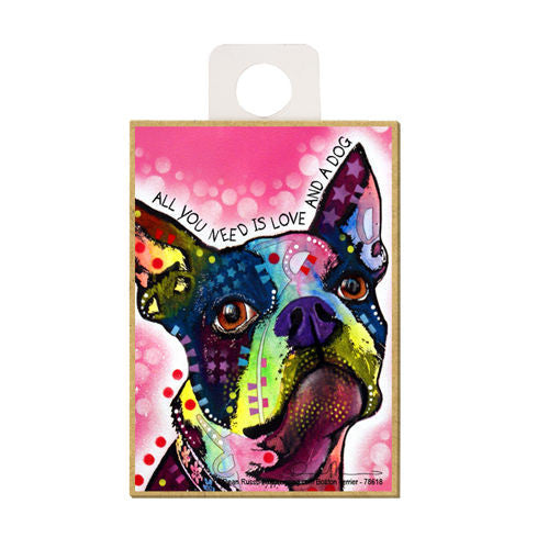 Boston Terrier All You Need Is A Love And A Dog Dean Russo Wood Dog Magnet