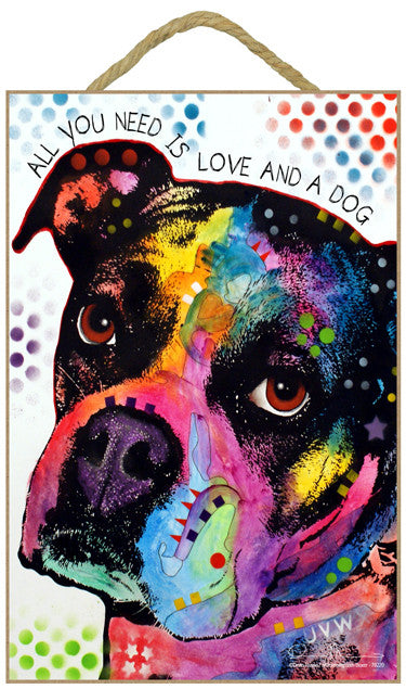 Boxer All You Need Is Love And A Dog Dean Russo Wood Dog Sign