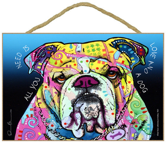 Bulldog All You Need Is Love And A Dog Dean Russo Wood Dog Sign