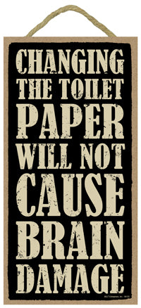Words Of Wisdom Changing The Toilet Paper Will Not Cause Brain Damage Wood Sign