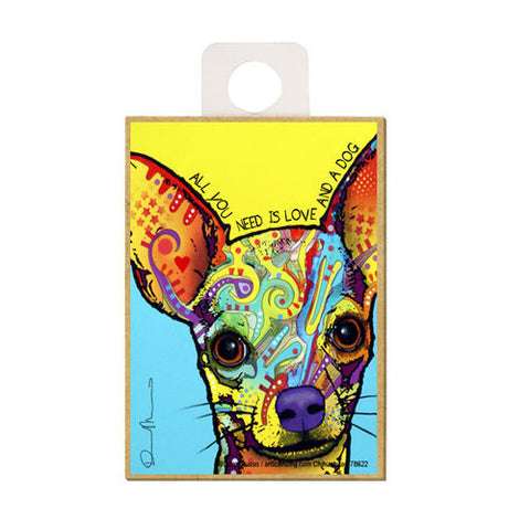 Chihuahua All You Need Is Love And A Dog Dean Russo Wood Dog Magnet