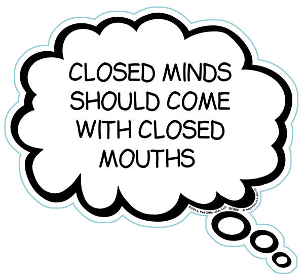 Closed Minds Should Come With Closed Mouths Brain Fart Car Magnet