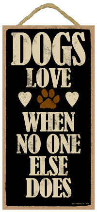 Words Of Wisdom Dogs Love When No One Else Does Wood Sign