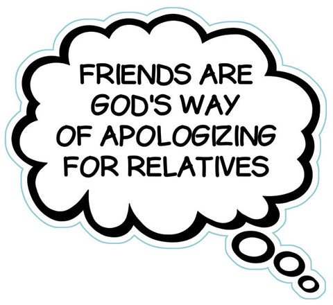 Friends Are God's Way Of Apologizing For Relatives Brain Fart Car Magnet