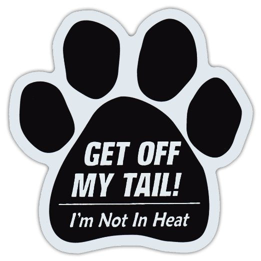Gett Off My Tail I'm Not In Heat Dog Paw Magnet