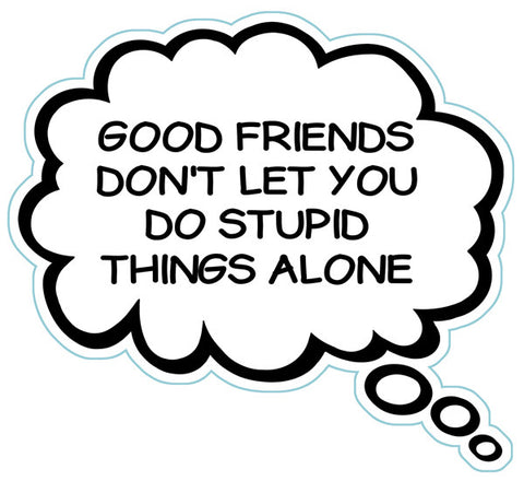Good Friends Don't Let You Do Stupid Things Alone Brain Fart Car Magnet