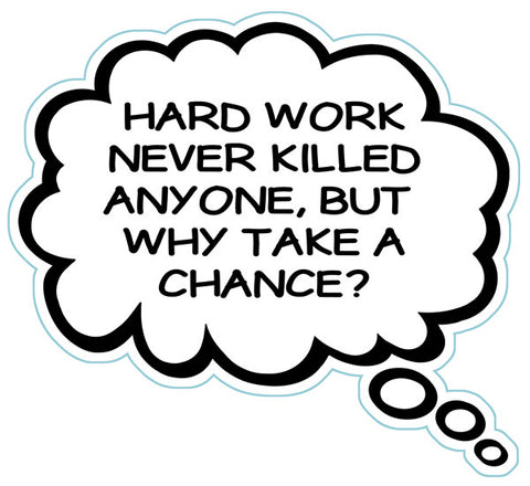 Hard Work Never Killed Anyone But Why Take A Chance Brain Fart Car Magnet