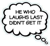 He Who Laughs Last Didn't Get It Brain Fart Car Magnet