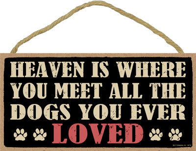 Words Of Wisdom Heaven Is Where You Meet All The Dogs You've Ever Loved Wood Sign