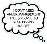 I Don't Need Anger Management, I Need People To Stop Pissing Me Off Brain Fart Car Magnet