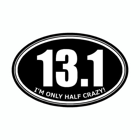 I'm Only Half Crazy 13.1 Black Marathon Vinyl Car Decal