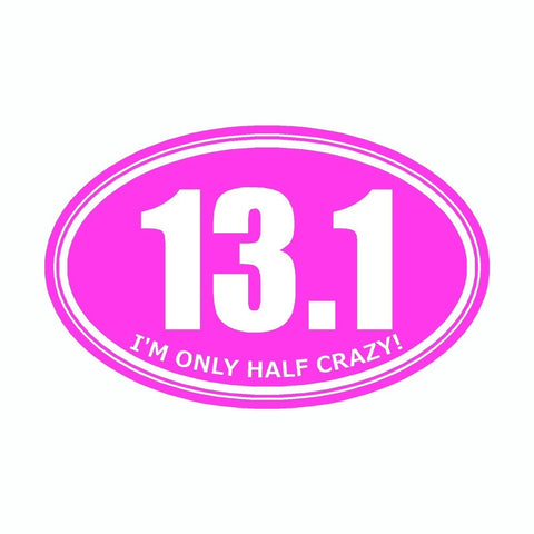 I'm Only Half Crazy 13.1 Pink Marathon Vinyl Car Decal
