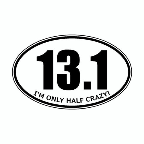 I'm Only Half Crazy 13.1 White Marathon Vinyl Car Decal