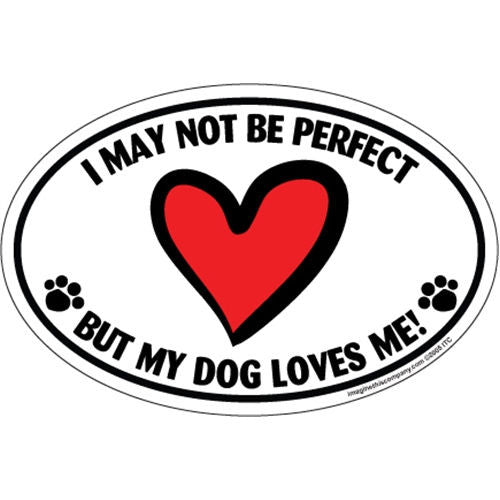 I May Not Be Perfect But My Dog Still Loves Me Euro Style Oval Dog Magnet
