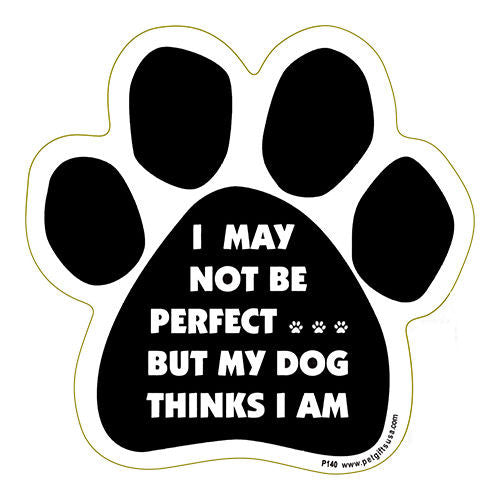 I May Not Be Perfect But My Dog Thinks I Am Dog Paw Magnet