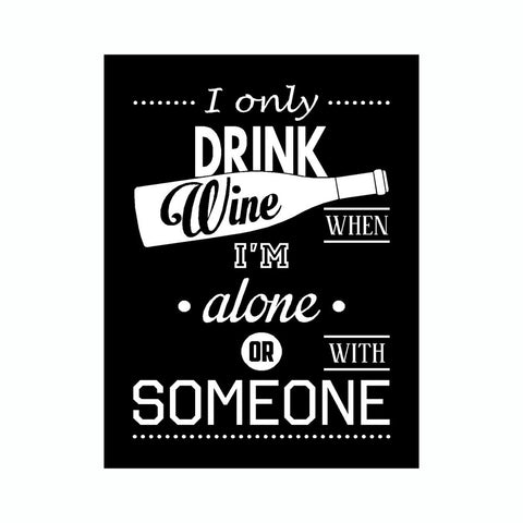 I Only Drink Wine When I'm Alone Or With Someone Vinyl Sticker
