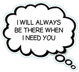 I Will ALways Be There When I Need You Brain Fart Car Magnet
