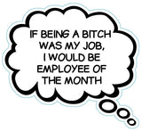 If Being A Bitch Was My Job I'd Be Employee Of The Month Brain Fart Car Magnet