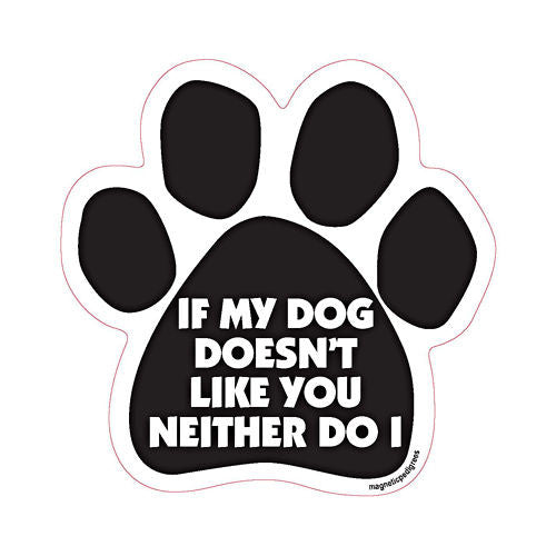 If My Dog Doesn't Like You Neither Do I Dog Paw Quote Magnet