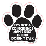 It's Not A Coincidence Man's Best Friend Doesn't Talk Dog Paw Quote Magnet