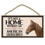 It's Not A Home Without A American Saddlebred Horse Wood Sign
