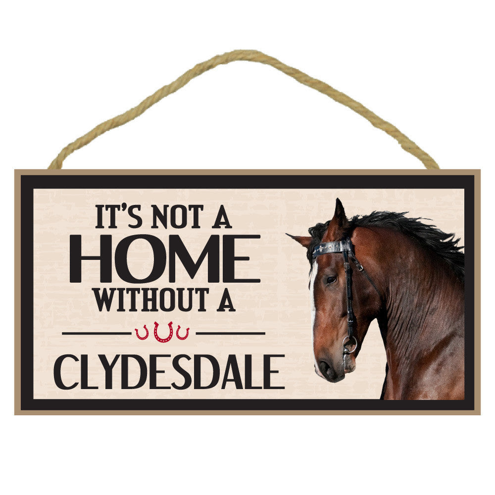 It's Not A Home Without A Clydesdale Horse Wood Sign