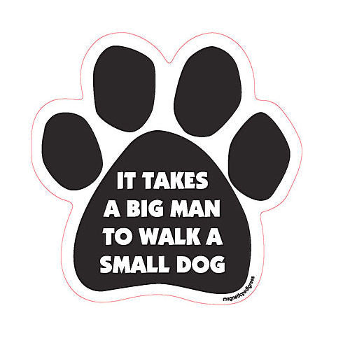 It Takes A Big Man To Walk A Small Dog Paw Magnet