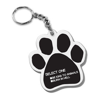 Dog Paw Key Chain Select One: Be Kind To Animals, Burn In Hell FOB Key Ring